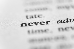 "patronizing phrases. printed text of the word ""never"""